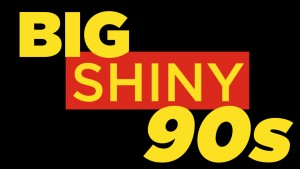 Big Shiny 90s!